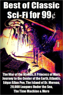 Best of Classic Sci-Fi for 99 Cents - The War of the Worlds, A Princess of Mars, Journey to the Center of the Earth, Atlantis, Edgar Allan Poe, The Island of Dr. Moreau, 20,000 Leagues Under the Sea, The Time Machine & More