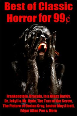 Best of Classic Horror for 99 Cents - Frankenstein, Dracula, In a Glass Darkly, Dr. Jekyll and Mr. Hyde, The Turn of the Screw, The Picture of Dorian Gray, Louisa May Alcott, Edgar Allan Poe, and More