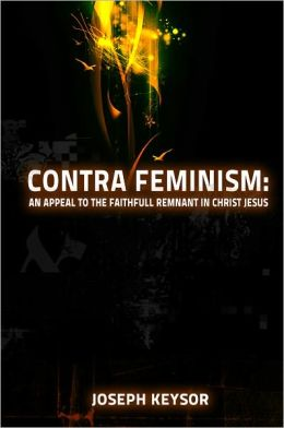 Contra Feminism: An appeal to the faithful remnant in Christ Jesus
