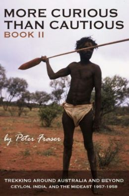 More Curious Than Cautious: Book II: Trekking Around Australia and Beyond 1957 - 1958