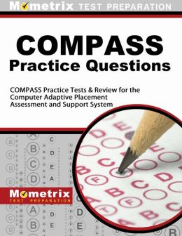 COMPASS Exam Practice Questions (First Set): Practice Test & Review for the Computer Adaptive Placement Assessment and Support System