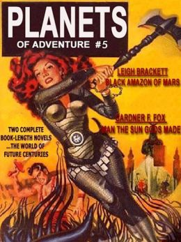 Planets of Adventure #5: The Man the Sun Gods Made by Gardner F. Fox & The Black Amazon of Mars by Leigh Brackett