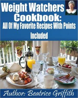 Weight Watchers Cookbook: All Of My Favorite Recipes With Points Included (Formatted With Text Navigation for e-readers)
