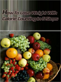 How To Lose Weight With Calorie Counting In 5 Steps