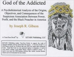 God of the Addicted: A Psychohistorical Analysis of the Origins, Objectives, and Consequences of the Suspicious Association Between Power, Profit, and the Black Preacher in America