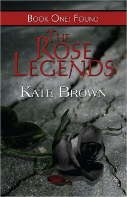 The Rose Legends: Book One: Found