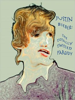 Justin Bieber: The Totally Twisted Parodies