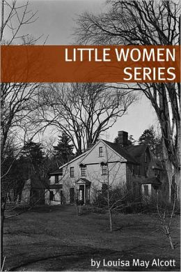 The Little Women Series (Annotated with Biography of Alcott and Plot Analysis)