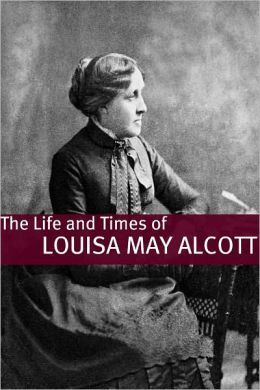 The Life and Times of Louisa May Alcott
