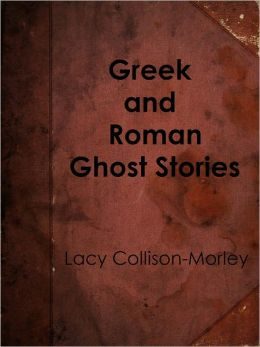 Greek and Roman Ghost Stories
