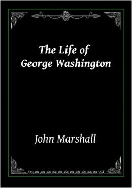 THE LIFE OF GEORGE WASHINGTON: Complete Edition Containing All 5 Volumes