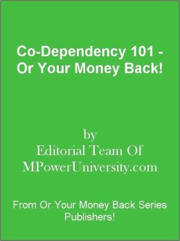 Co-Dependency 101 - Or Your Money Back!