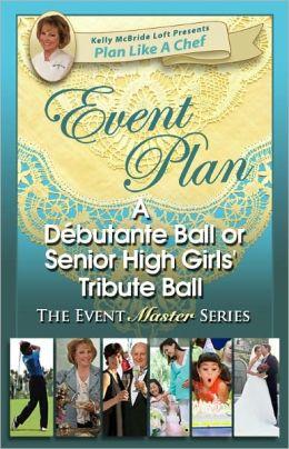 Event Plan a DEBUTANTE BALL OR SENIOR HIGH GIRLS' TRIBUTE BALL