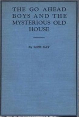 The Go Ahead Boys and the Mysterious Old House