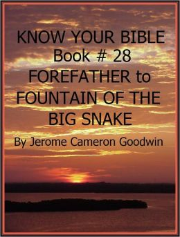 FOREFATHER to FOUNTAIN OF THE BIG SNAKE - Book 28 - Know Your Bible