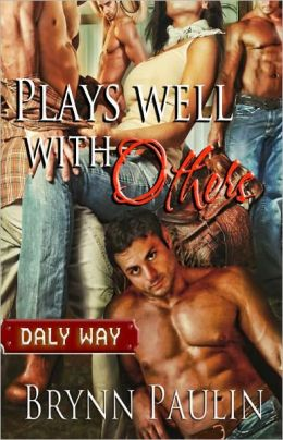Plays Well With Others [Multiple Partner M/M/F Erotic Romance Daly Way Series, Book Two] by Brynn Paulin