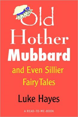 Old Hother Mubbard and Even Sillier Fairy Tales