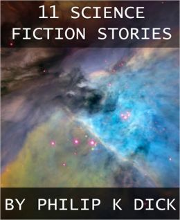 11 Science Fiction Stories by Philip K. Dick
