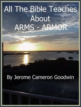 ARMS - ARMOR - All The Bible Teaches About