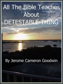 DETESTABLE THING - All The Bible Teaches About