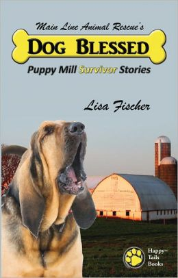 Dog Blessed: Puppy Mill Survivor Stories