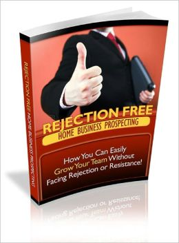Rejection Free Home Business Prospecting