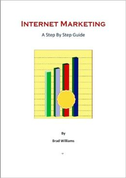 Internet Marketing: A Step By Step Guide