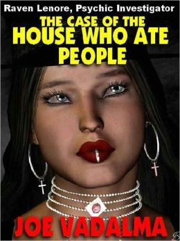 The Case of the House who Ate People [Raven Lenore, Psychic Investigator #3]