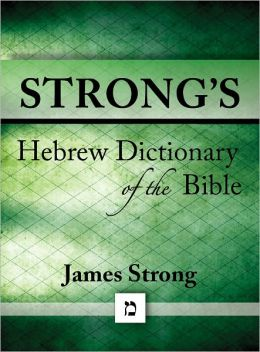 Strong's Hebrew Dictionary of the Bible (with beautiful Hebrew, transliteration, and superior navigation) (originally an appendix to Strong's Exhaustive Concordance)