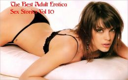 The Best Adult Erotica Sex Stories Vol 10