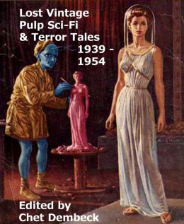 Lost Vintage Pulp Sci-Fi and Terror Tales 1939 - 1954