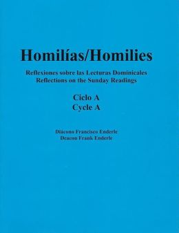 Homilias/Homlies Reflexiones sobre las Lecturas Dominicales/Reflections on the Sunday Readings Ciclo/Cycle A Volume I