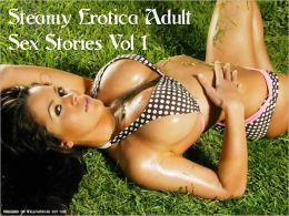 Steamy Erotica Adult Sex Stories Vol 1