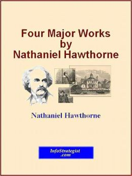 Four Major Works by Nathaniel Hawthorne