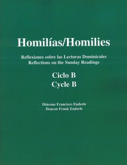 Homilías/Homilies Reflexiones sobre las Lecturas Dominicales Reflections on the Sunday Readings Ciclo/Cycle B Volume 1