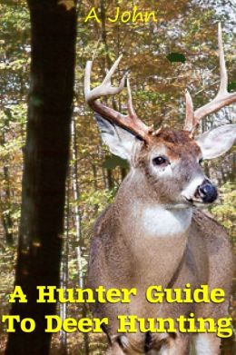 A Hunter Guide to Deer Hunting
