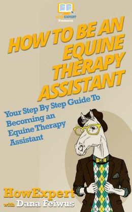 How To Be an Equine Therapy Assistant - Your Step-By-Step Guide To Becoming an Equine Therapy Assistant