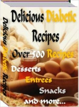 Delicioius Diabetic Recipes: Over 500 Recipes