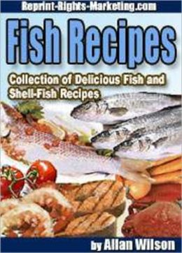 Fish Recipes: Collection of Fish and Shell-Fish Recipes