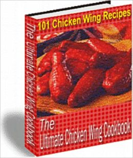 The Ultimate Chicken Wing Cookbook: 101 Chicken Wing Recipes
