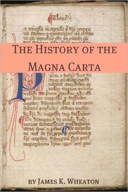 The History of the Magna Carta: A Brief History with the Original Magna Carta
