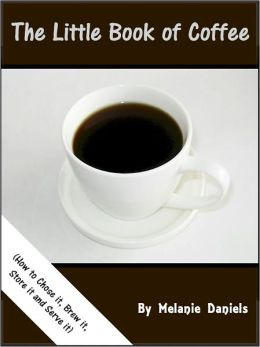 Little Book of Coffee (How to Choose It, Store It, Brew It, and Serve It)