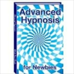 Advanced Hypnosis - An Introduction for Newbies