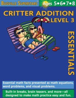 Critter Addition Essentials Level 3: Essential Math Facts for Addition (Learning Books for Kindergarten, Grade 1 and Up)