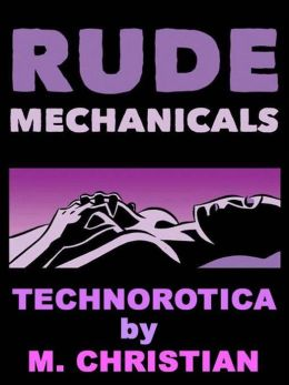 RUDE MECHANICALS: Technorotica