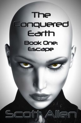 THE CONQUERED EARTH, BOOK ONE: ESCAPE (for fans of Tabor Evans, Jake Logan, Alien Sex Slave, and Science Fiction Sex)