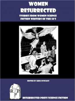 Women Resurrected: Stories from Women Science Fiction Writers of the 50's