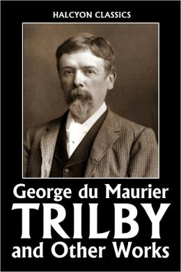 Trilby and Other Works by George du Maurier