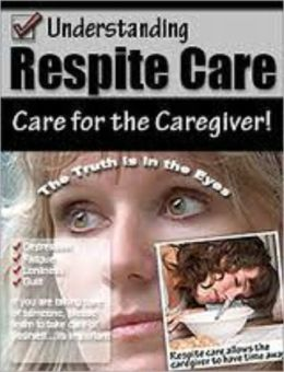 Guide to Respite Care -- Relieves The Caregiver