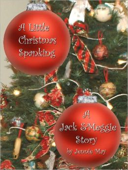 A Little Christmas Spanking: A Jack and Meggie Story
